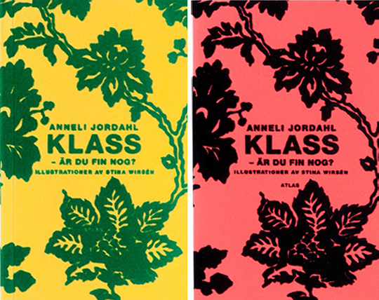 Klass – är du fin nog?, Anneli Jordahl, 2003. In cooperation with Stina Wirsén. Floss print on yellow paperback. The hard cover-book was done with red velvet material. We then made 3 different pocket editions: two different floss print and one in gold foil.